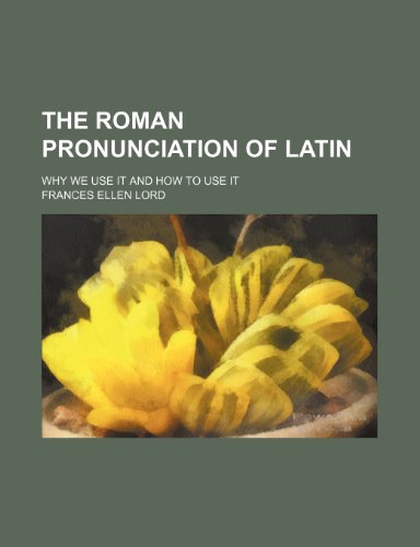9781458999177: The Roman pronunciation of Latin; why we use it and how to use it