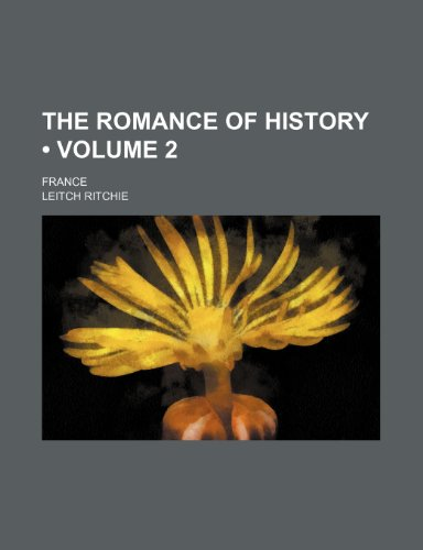 9781458999269: The Romance of History (Volume 2); France