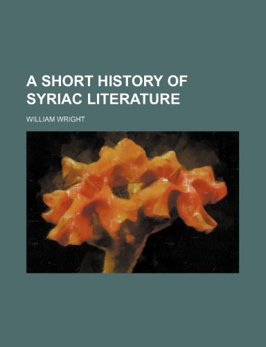 A Short History of Syriac Literature (9781459014909) by Wright, William