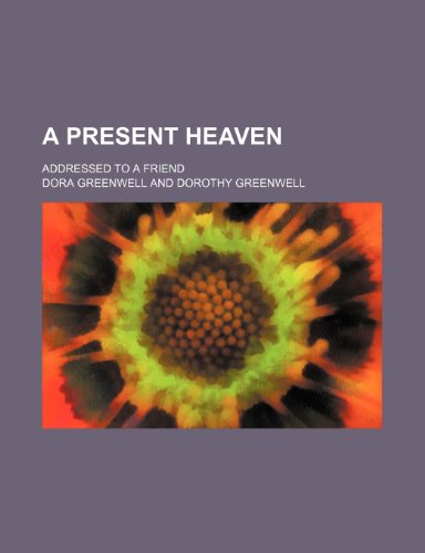 9781459016019: A Present Heaven; Addressed to a Friend