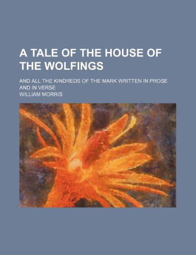 A Tale of the House of the Wolfings; And All the Kindreds of the Mark Written in Prose and in Verse (145901684X) by Morris, William