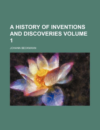 9781459021167: A history of inventions and discoveries Volume 1