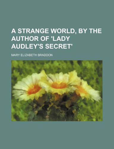 A strange world, by the author of 'Lady Audley's secret' (9781459021778) by Braddon, Mary Elizabeth