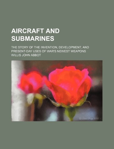 9781459023734: Aircraft and Submarines; The Story of the Invention, Development, and Present-Day Uses of War's Newest Weapons