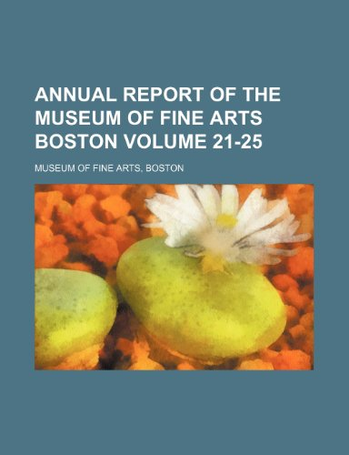 Annual report of the Museum of Fine Arts Boston Volume 21-25 (1459032764) by Museum of Fine Arts, Boston
