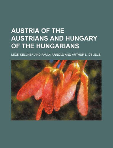 Austria of the Austrians and Hungary of the Hungarians (9781459037236) by Leon Kellner