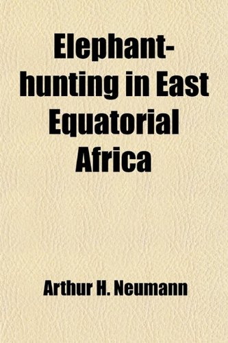 9781459046115: Elephant-Hunting in East Equatorial Africa; Being an Account of Three Years' Ivory-Hunting Under Mount Kenia and Among the Ndorobo Savages of the ... Including a Trip to the North of Lake Rudolph