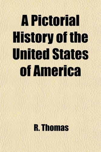 A pictorial history of the United States of America; from the earliest discoveries, by the Northmen, in the tenth century, to the present time ... (1459058070) by R. Thomas