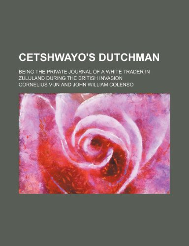 9781459062719: Cetshwayo's Dutchman; Being the Private Journal of a White Trader in Zululand During the British Invasion