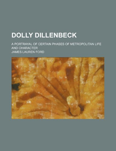 9781459066915: Dolly Dillenbeck; A Portrayal of Certain Phases of Metropolitan Life and Character