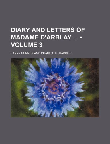 Diary and Letters of Madame D'arblay (Volume 3) (1459075528) by Fanny Burney