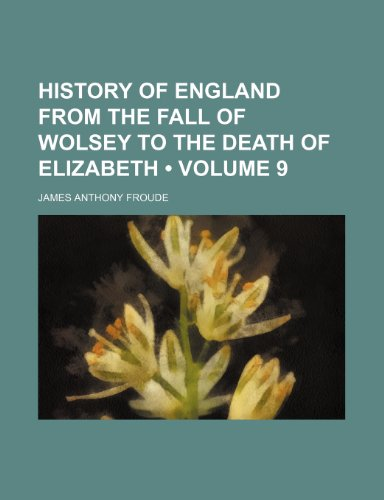 9781459081390: History of England From the Fall of Wolsey to the Death of Elizabeth (Volume 9)
