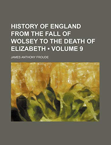 9781459081437: History of England From the Fall of Wolsey to the Death of Elizabeth (Volume 9)