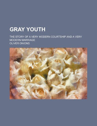 9781459098084: Gray youth; the story of a very modern courtship and a very modern marriage