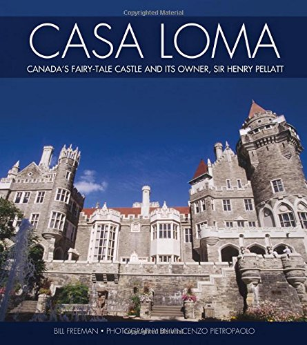 9781459400276: Casa Loma: Canada's Fairy-Tale Castle and Its Owner, Sir Henry Pellatt