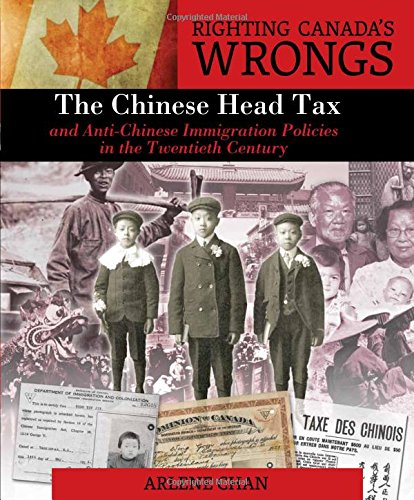 Righting Canada's Wrongs: The Chinese Head Tax and Anti-Chinese Immigration Policies in the ...