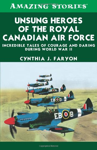 9781459406094: Unsung Heroes of the Rcaf: Incredible Tales of Courage and Daring During World War II (Amazing Stories)