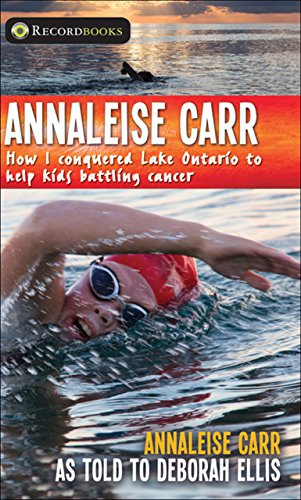 Annaleise Carr: How I Conquered Lake Ontario to Help Kids Battling Cancer (Lorimer Recordbooks): ...