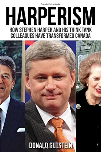 Harperism: How Stephen Harper and his think tank colleagues have transformed Canada: Gutstein, ...