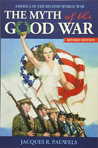 9781459408722: The Myth of the Good War: America in the Second World War
