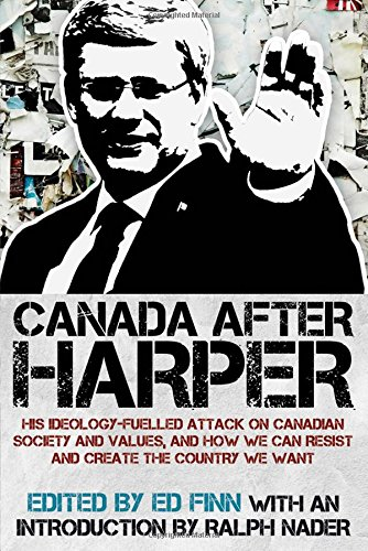 9781459409439: Canada After Harper: His Ideology-Fuelled Attack on Canadian Society and Values, and How We Can Resist and Create the Country We Want