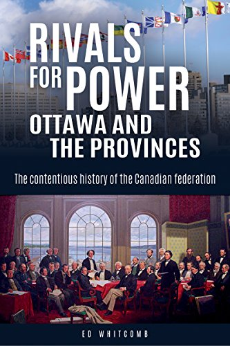 Rivals for Power: Ottawa and the Provinces: The contentious history of the Canadian federation: Ed ...