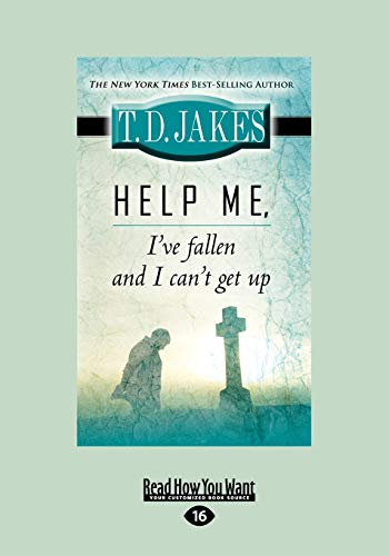 Help Me Ive Fallen and I Cant Get Up: TD Jakes