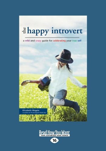 Happy Introvert: A Wild and Crazy Guide to Celebrating Your True Self (Large Print 16pt) (1459601467) by Elizabeth Wagele
