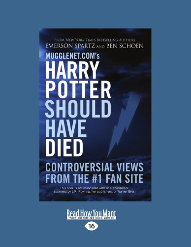 9781459601888: Mugglenet.Com's Harry Potter Should Have Died: Controversial Views from the #1 Fan Site (Large Print 16pt)