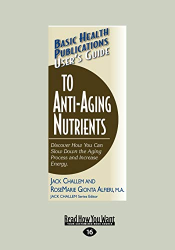 9781459603370: User's Guide to Anti-Aging Nutrients: Discover How You Can Slow Down the Aging Process and Increase Energy (Large Print 16pt)