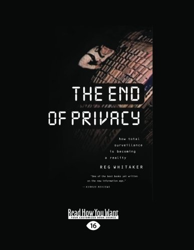 9781459604209: The End of Privacy: How Total Surveillance Is Becoming a Reality (Large Print 16pt)
