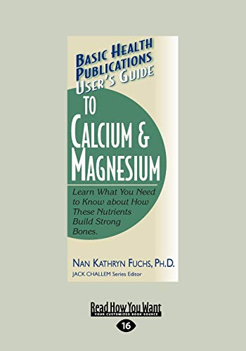 9781459604759: User's Guide to Calcium & Magnesium: Learn What You Need to Know about How These Nutrients Build Strong Bones.