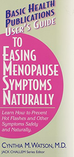 9781459604797: User's Guide to Easing Menopause Symptoms Naturally: Learn How to Prevent Hot Flashes and Other Symtoms Safely and Naturally