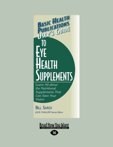 9781459604810: User's Guide to Eye Health Supplements: Learn All about the Nutritional Supplements that can Save Your Vision.
