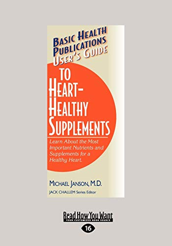 9781459604841: User's Guide to Heart-Healthy Supplements: Learn About the Most Important Nutrients and Supplements for a Healthy Heart.