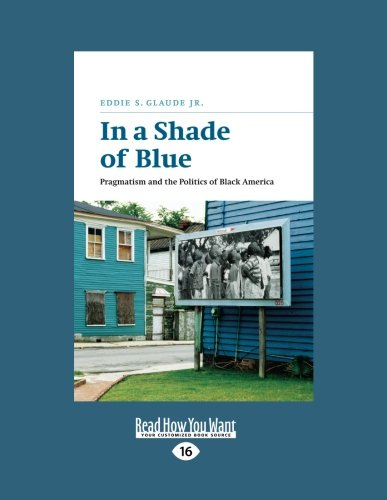 9781459606135: In a Shade of Blue: Pragmatism and the Politics of Black America