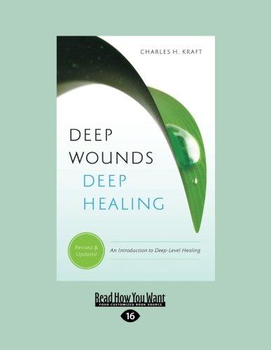 Deep Wounds Deep Healing (Large Print 16pt): Charles H. Kraft