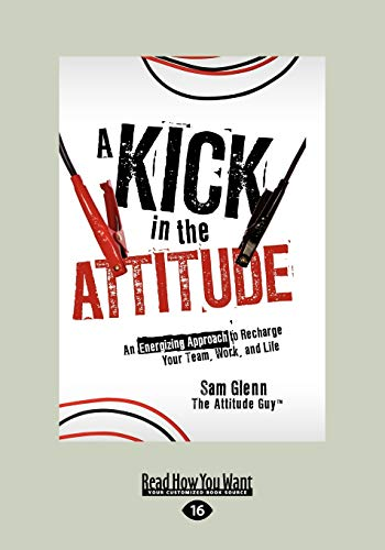9781459607163: A Kick in the Attitude: An Energizing Approach to Recharge Your Team, Work, and Life