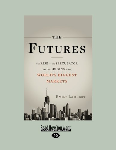 9781459608146: The Futures: The Rise of the Speculator and the Origins of the World's Biggest Markets