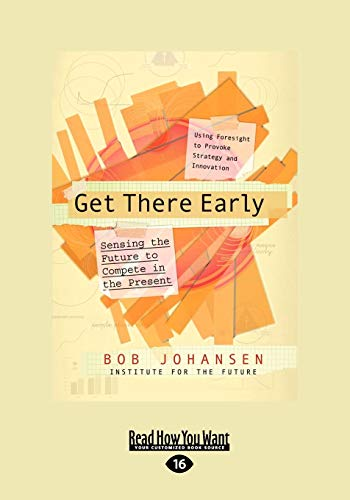 Get There Early (Large Print 16pt): Bob Johansen and Institute for the Future
