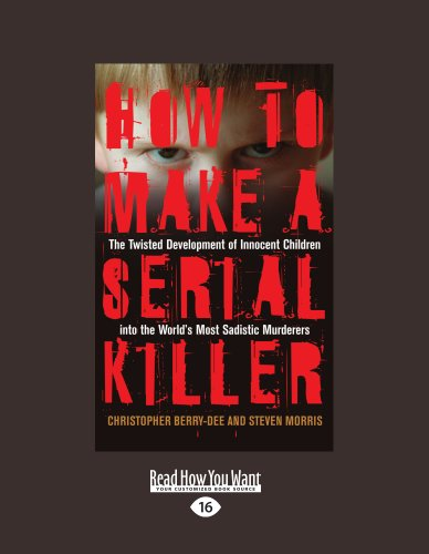 9781459610651: How to Make a Serial Killer: The Twisted Development of Innocent Children into the World's Most Sadistic Murderers