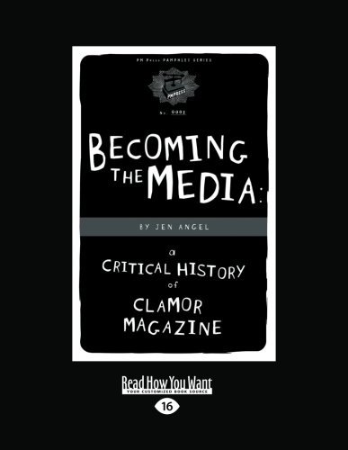 9781459611191: Becoming The Media: A Critical History of Clamor Magazine