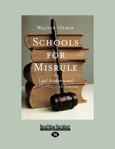 Schools for Misrule: Legal Academia and an Overlawyered America: Olson, Walter