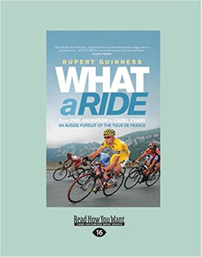 9781459613447: What a Ride: An Aussie Pursuit of the Tour de France: An Aussie Pursuit of the Tour de France (Large Print 16pt)