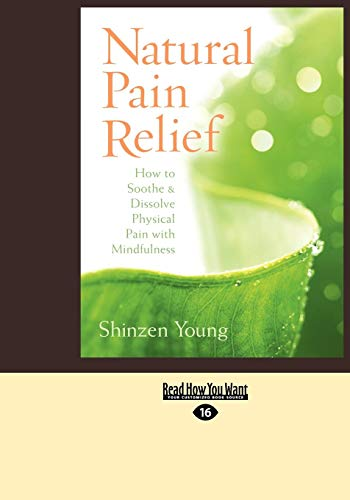 Natural Pain Relief: How to Soothe and Dissolve Physical Pain with Mindfulness (9781459616042) by Shinzen Young
