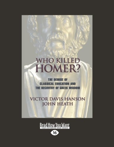 9781459617582: Who Killed Homer?: The Demise of Classical Education and the Recovery of Greek Wisdom (Large Print 16pt)