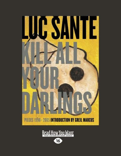 9781459618725: Kill All Your Darlings: Pieces, 1990-2005