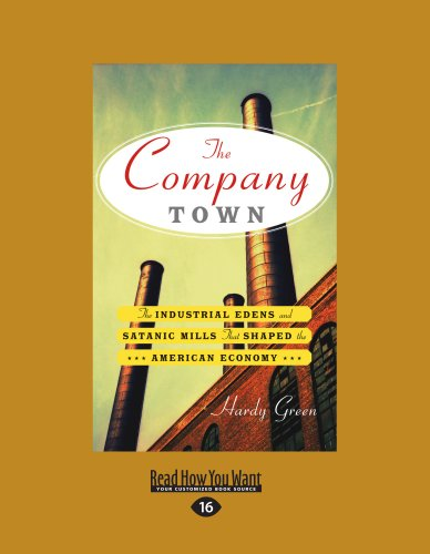 9781459618817: The Company Town: The Industrial Edens and Satanic Mills That Shaped the American Economy (Large Print 16pt)