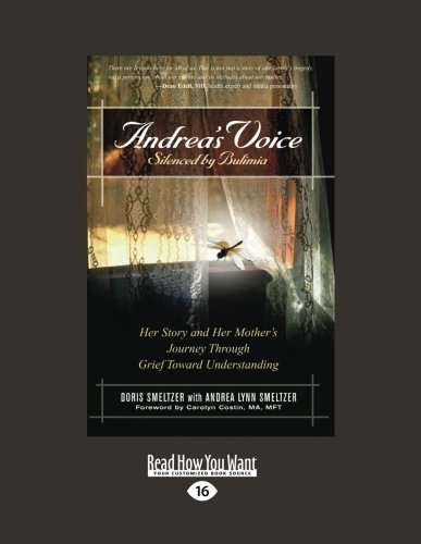 Andrea's Voice Silenced by Bulimia: Her Story and Her Mother's Journey Through Grief ...