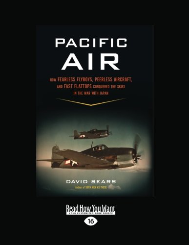 9781459622869: Pacific Air: How Fearless Flyboys, Peerless Aircraft, and Fast Flattops Conquered the Skies in the War with Japan